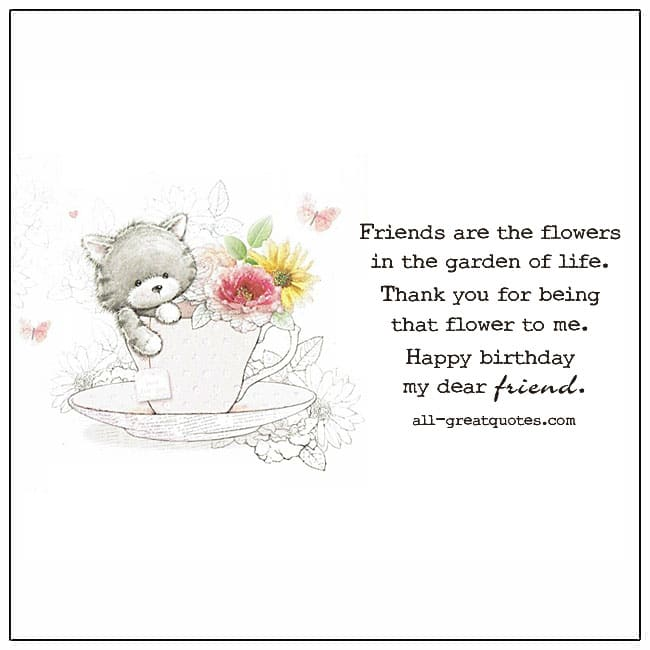Friends Are The Flowers In The Garden Of Life Friends Birthday Card