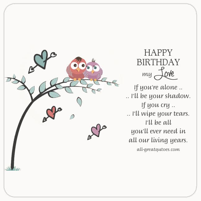 Birthday-wishes-My-Love-If-youre-alone-Ill-be-your-shadow-If-you-cry-ill-wipe-your-tears