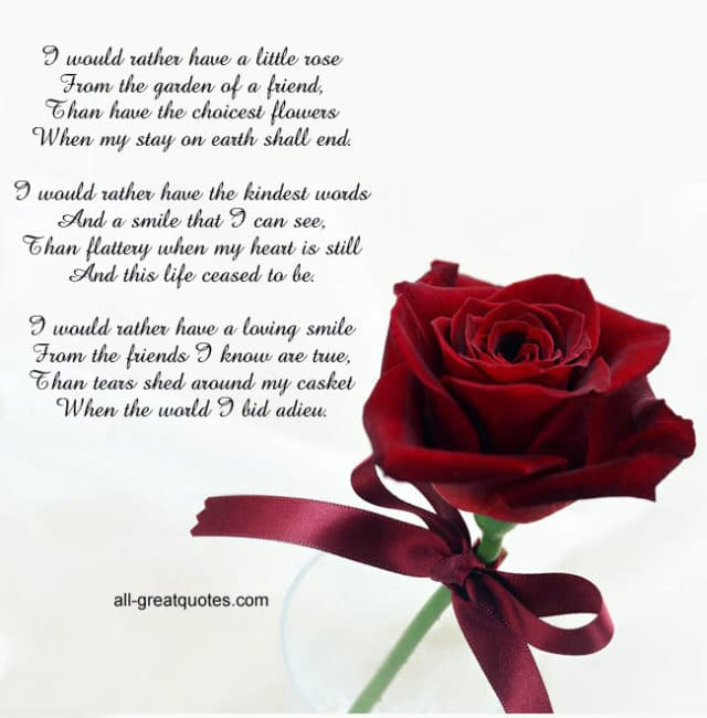 I would rather have a little rose From the garden of a friend