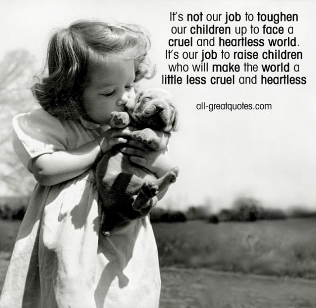 It's not our job to toughen our children up to face a cruel and heartless world Picture Quotes