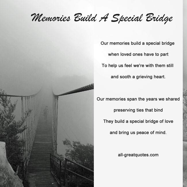 Our memories build a special bridge when loved ones have to part