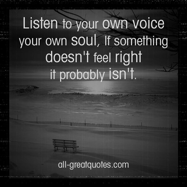 Picture Quotes Listen to your own voice your own soul