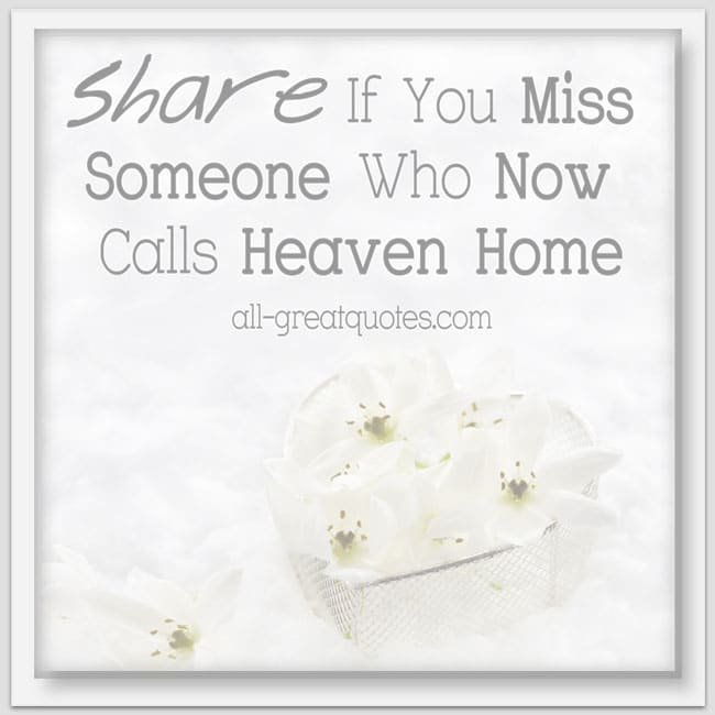 Share If You Miss Someone Who Now Calls Heaven Home