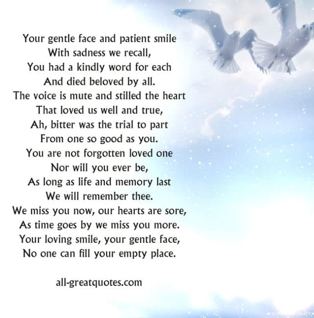 Your gentle face and patient smile With sadness we recall