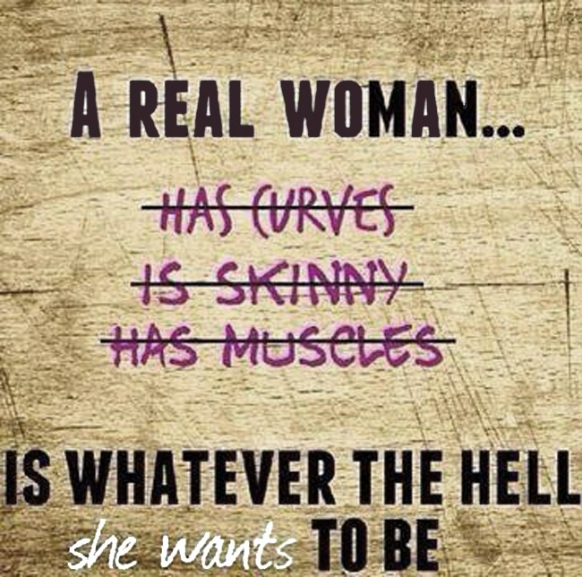 a real woman ws what ever the hell she wants to be