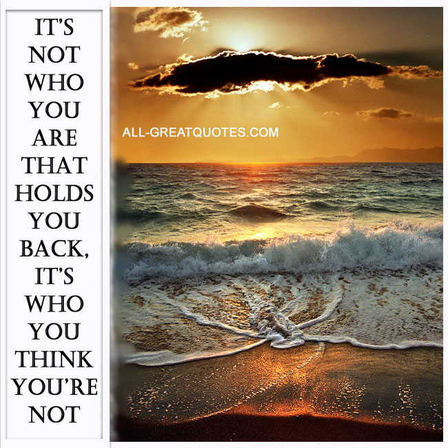it's not who you are that holds you back it's who you think you're not | Inspirational Quotes