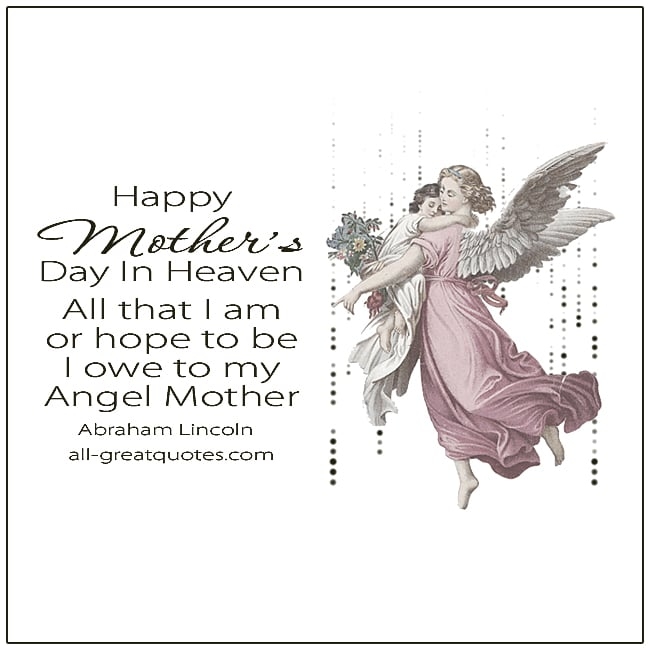 All That I Am Or Hope To Be I Owe To My Angel Mothers Day In Heaven Quote Abraham Lincoln