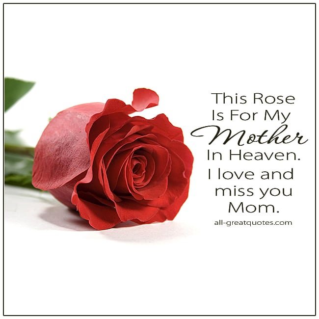 This Rose Is For My Mother In Heaven I Love And Miss You Mom