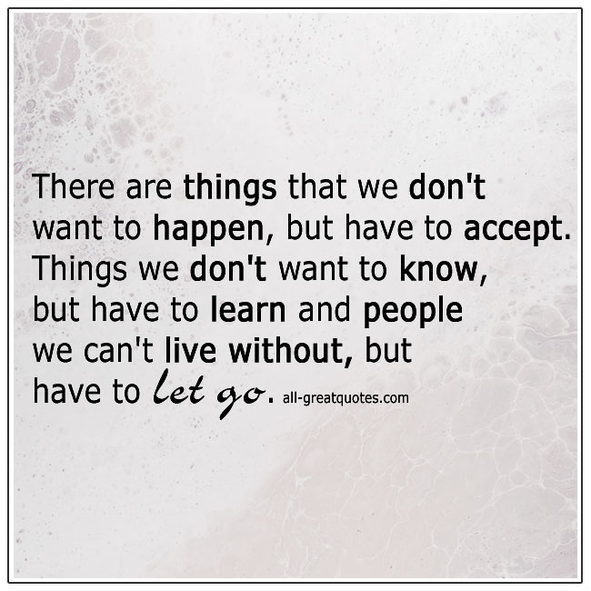 There Are Things That We Dont Want To Happen But Have To Accept Quote