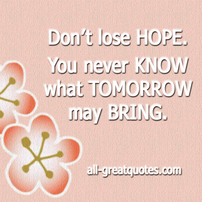Don't-lose-hope-you-never-know-what-tomorrow-may-bring