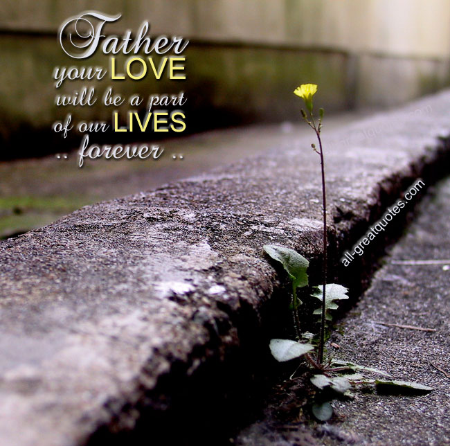 Father's Day Ecard - Father your LOVE will be a part of our LIVES forever