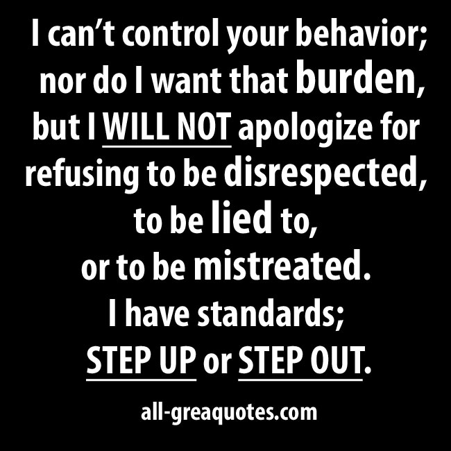 I can't control your behavior; nor do I want that