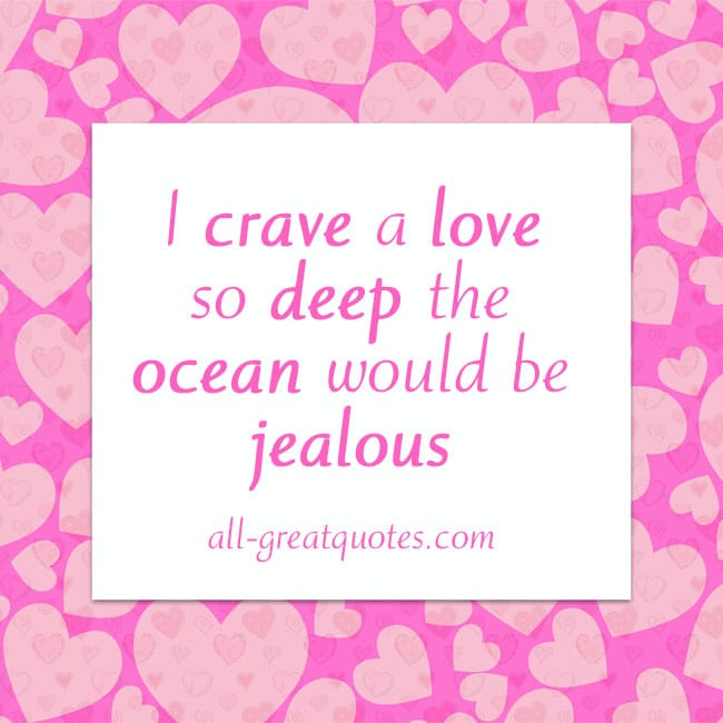 I crave a love so deep the ocean would be jealous - Picture Quotes