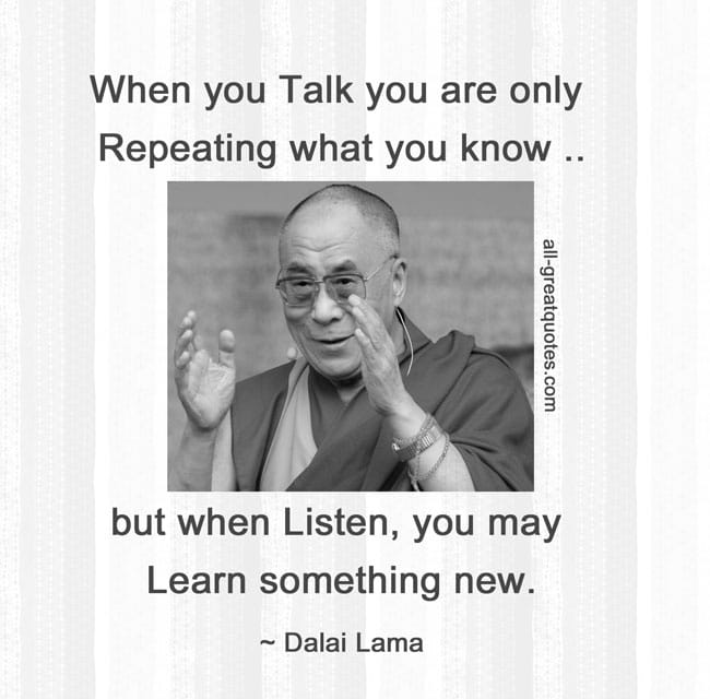 When you Talk you are only Repeating what you know Dalai Lama