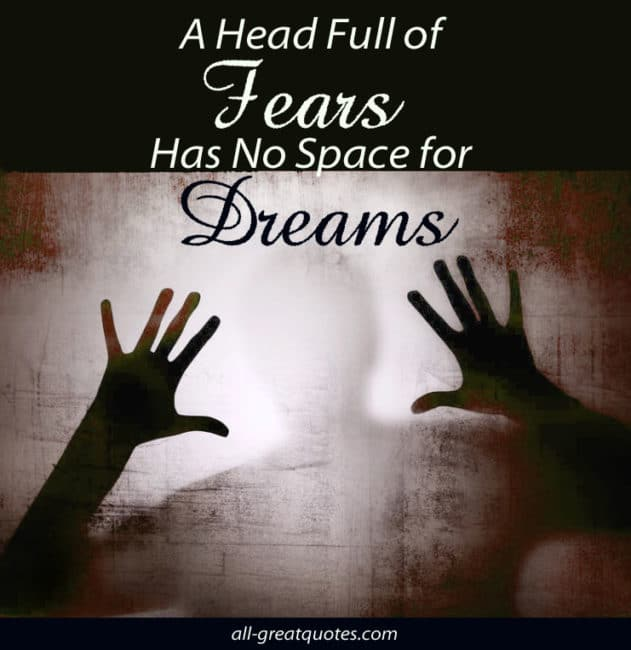 A-Head-Full-of-Fears-Has-No-Space-for-Dreams