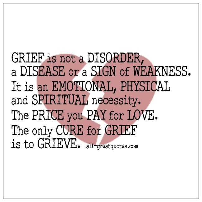 Grief Is Not A Disorder A disease Or A Sign Of Weakness Grief Quotes
