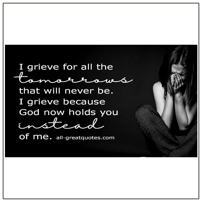 I Grieve For All The Tomorrows That Will Never Be Grief Verse