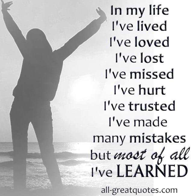 In my life I've lived I've loved I've lost I've missed I've hurt I've trusted