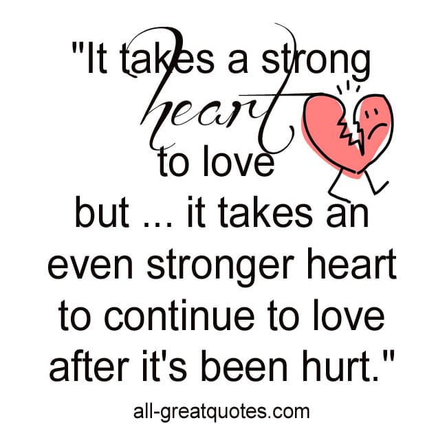 It-takes-a-strong-heart-to-love,-but-it-takes-an-even-stronger-heart-to-continue-to-love-after-it's-been-hurt-quote.