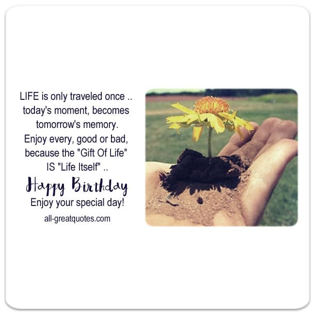 Happy Birthday - Enjoy your special day. Life is only traveled once