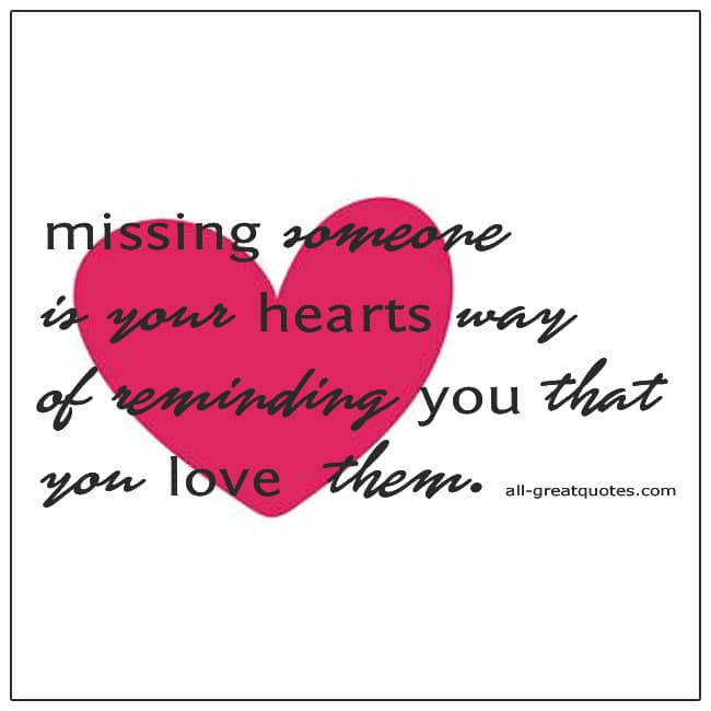 Missing Someone Is Your Hearts Way Of Reminding You That You Love Them Quote