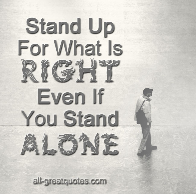 Stand-Up-For-Whats-Right-Even-If-You-Stand-Alone-quotes