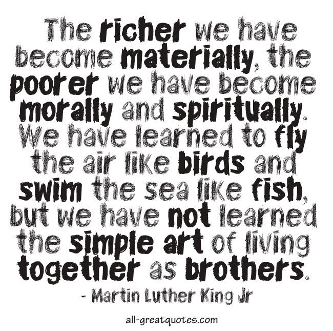 The richer we have become materially, the poorer we have become morally and spiritually. Picture Quotes
