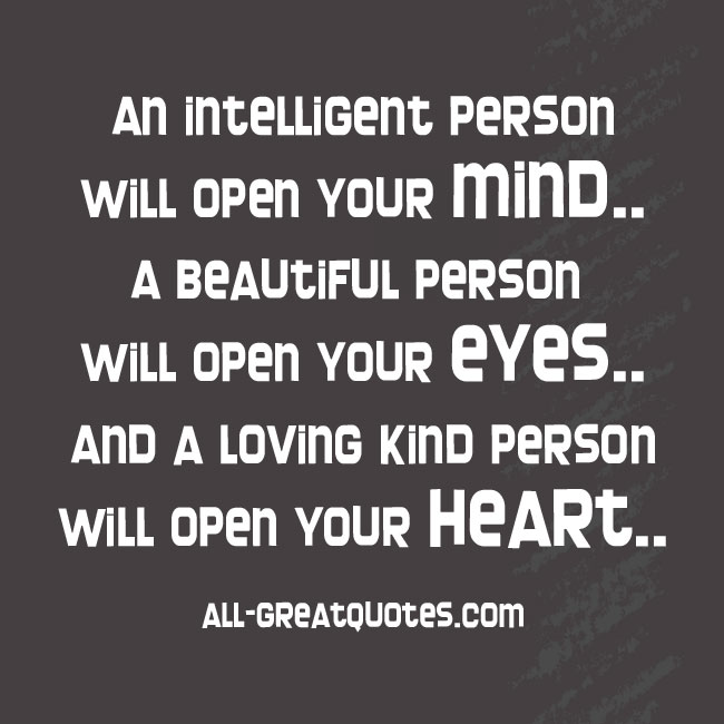 An intelligent person will open your mind A beautiful person will open your eyes