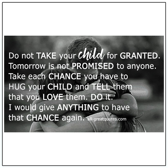 Don't-Take-Your-Child-For-Granted-Tomorrow-Is-Not-Promised-Child-Loss-Quote