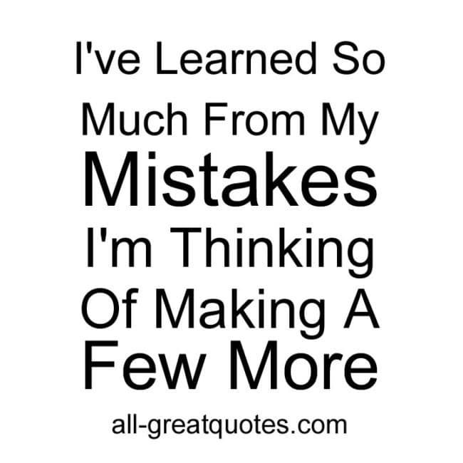 I've-Learned-So-Much-From-My-Mistakes,-I'm-Thinking-Of-Making-A-Few-More.