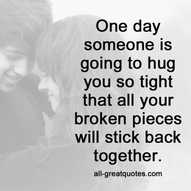 One-day,-someone-is-going-to-hug-you-so-tight-that.