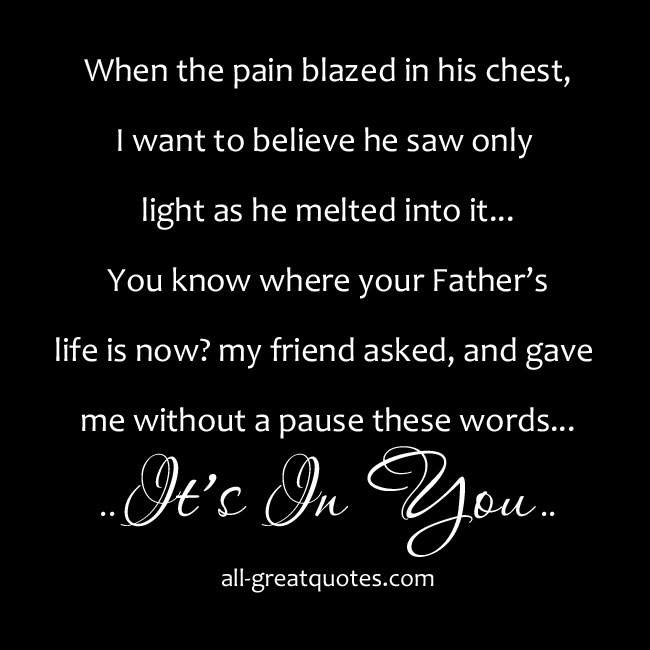 When the pain blazed in his chest, I want to believe he saw only light