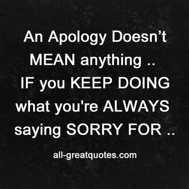 An Apology Doesn't MEAN anything