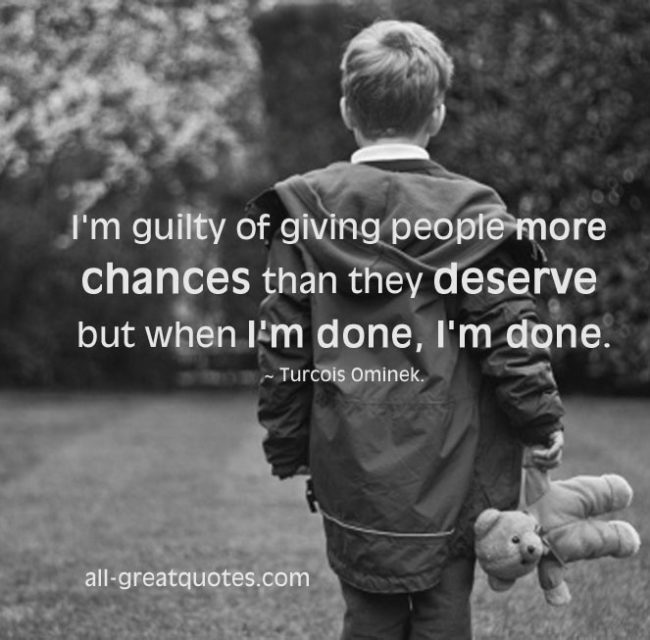 I'm guilty of giving people more chances than they deserve