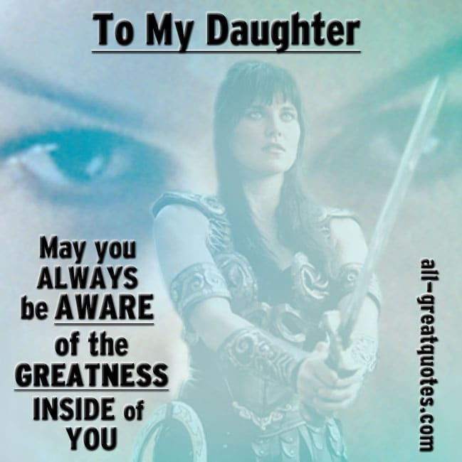 To My Daughter May you ALWAYS be AWARE of the GREATNESS INSIDE of YOU