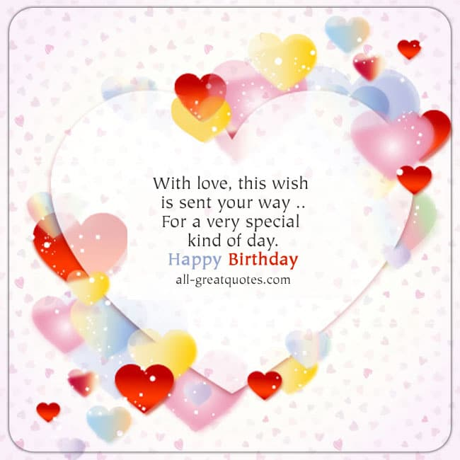 With love this wish is sent your way, for a very kind of day. Heart Birthday Card