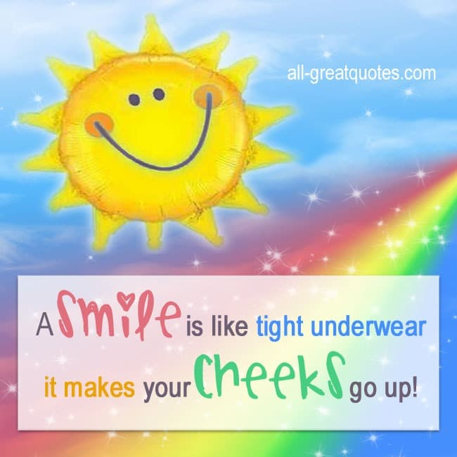 A smile is like tight underwear it makes your cheeks go up quote