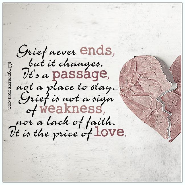 Grief never ends, but it changes. It's a passage