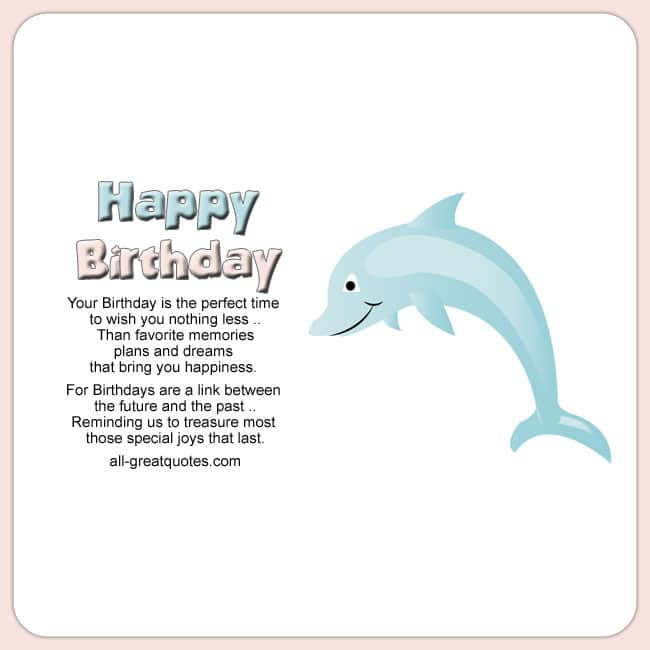 Birthday Card. Verse Reads - Your Birthday is the perfect time to wish you nothing less than favorite memories. Image Cute Dolphin