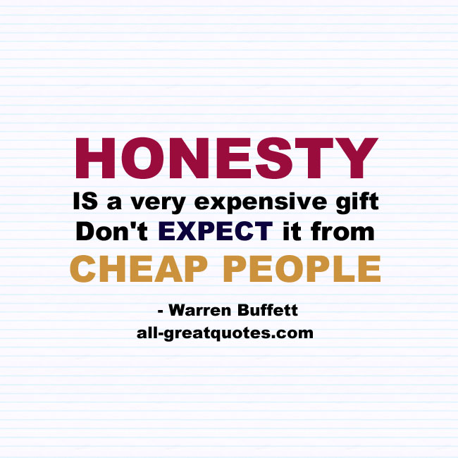 Honesty is a very expensive gift, Don't expect it
