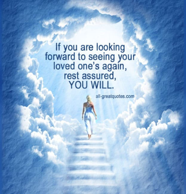 If you are looking forward to seeing your loved one's again