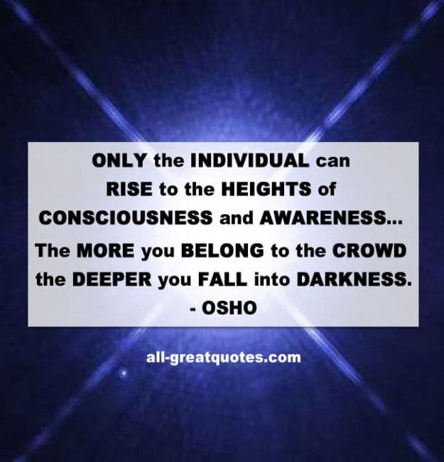 ONLY the INDIVIDUAL can RISE to the HEIGHTS of CONSCIOUSNESS