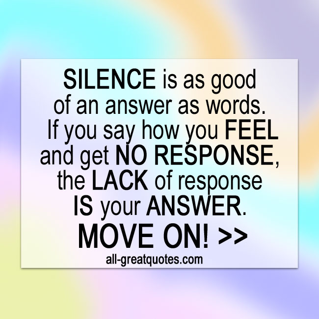 SILENCE is as good of an answer as words