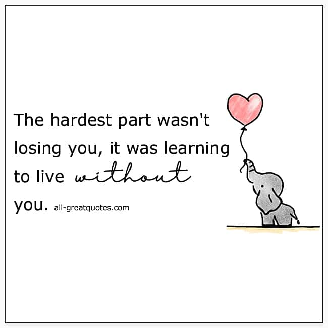 The Hardest Part Wasn't Losing You Grief Quote