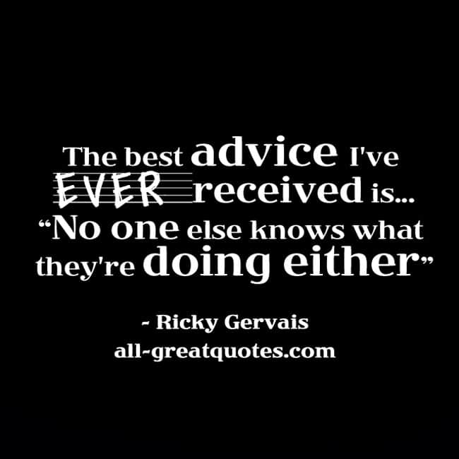 what is the best advice you have ever received For this reason, i wanted to hear from friends and relatives about the best piece of  advice they have ever received my intention was to narrow it.