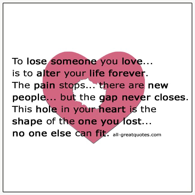 To Lose Someone You Love Is To Alter Your Life Grief Quotes