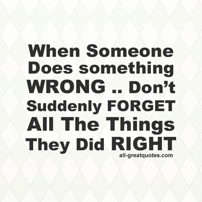 When-Someone-Does-Something-Wrong-Don't-Suddenly-Forget-All-The-Things-They-Did-Right