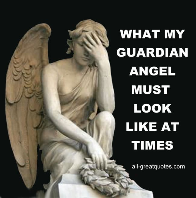 what my guardian angel must look like at times all-greatquotes.com