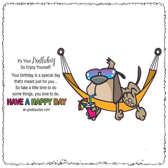 It's Your Birthday - So Enjoy Yourself! Free Birthday Cards