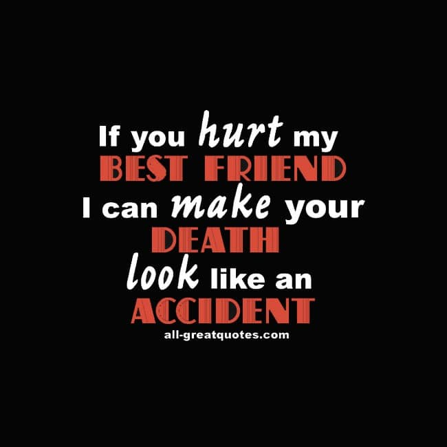 Funny Car Accident Quotes: If You Hurt My BEST FRIEND I Can Make Your DEATH Look Like